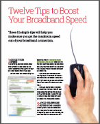 Download the Twelve Tips to Boost Your Broadband speed guide